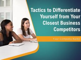 Tactics To Differentiate Yourself From Your Closest Business Competitors Powerpoint Presentation Slides