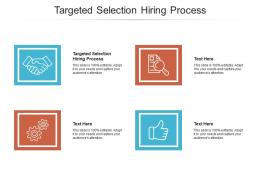 Targeted Selection Hiring Process Ppt Powerpoint Presentation Layouts Show Cpb