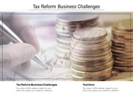 Tax Reform Business Challenges Ppt Powerpoint Presentation Summary Example Cpb