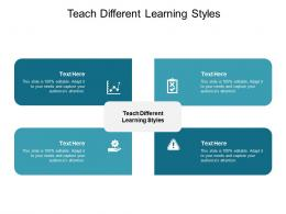 Teach Different Learning Styles Ppt Powerpoint Presentation Summary Show Cpb