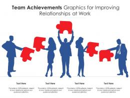Team Achievements Graphics For Improving Relationships At Work Infographic Template
