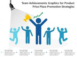 Team Achievements Graphics For Product Price Place Promotion Strategies Infographic Template