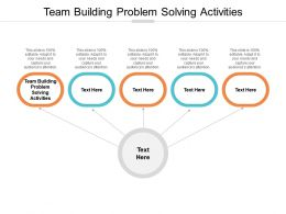 Team Building Problem Solving Activities Ppt Powerpoint Presentation Pictures Example Cpb