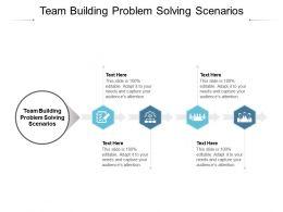 Team Building Problem Solving Scenarios Ppt Powerpoint Presentation Outline Show Cpb