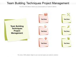 Team Building Techniques Project Management Ppt Powerpoint Presentation Outline Graphics Pictures Cpb