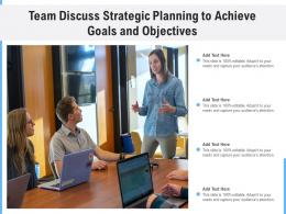 Team Discuss Strategic Planning To Achieve Goals And Objectives