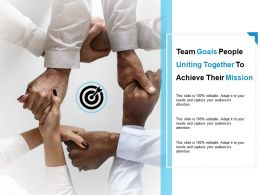 Team Goals People Uniting Together To Achieve Their Mission