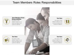 Team Members Roles Responsibilities Ppt Powerpoint Presentation Slides Outline Cpb