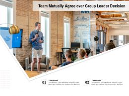 Team Mutually Agree Over Group Leader Decision