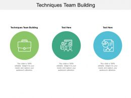 Techniques Team Building Ppt Powerpoint Presentation Show Inspiration Cpb