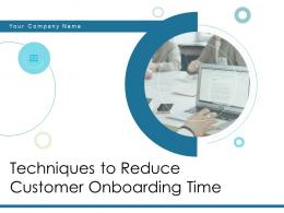 Techniques To Reduce Customer Onboarding Time Powerpoint Presentation Slides