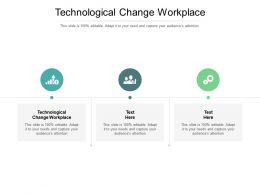 Technological Change Workplace Ppt Powerpoint Presentation Gallery Vector Cpb