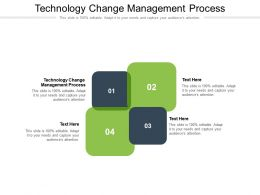 Technology Change Management Process Ppt Powerpoint Presentation Gallery Icons Cpb