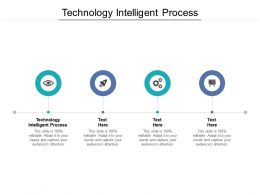 Technology Intelligent Process Ppt Powerpoint Presentation Pictures Rules Cpb