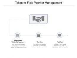 Telecom Field Worker Management Ppt Powerpoint Presentation Styles Model Cpb