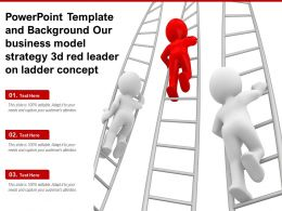 Template And Background Our Business Model Strategy 3d Red Leader On Ladder Concept