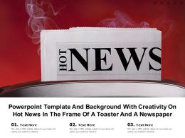 Template And Background With Creativity On Hot News In The Frame Of A Toaster And A Newspaper