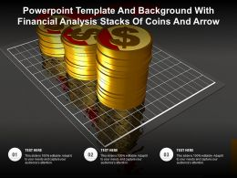 Template And Background With Financial Analysis Stacks Of Coins And Arrow Ppt Powerpoint