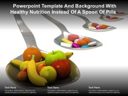 Template And Background With Healthy Nutrition Instead Of A Spoon Of Pills Ppt Powerpoint