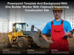 Template And Background With One Builder Worker With Clipboard Inspecting Construction Site