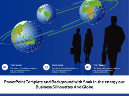 Template And Background With Soak In The Energy Our Business Silhouettes And Globe