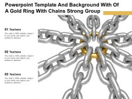 Template And With Of A Gold Ring With Chains Strong Group Ppt Powerpoint