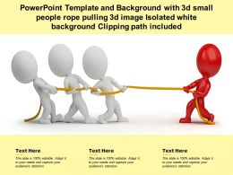Template With 3d Small People Rope Pulling 3d Image Isolated White Background Clipping Path Included