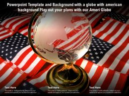 Template With A Globe With American Background Play Out Your Plans With Our Ameri Globe