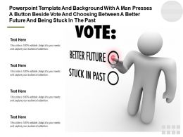 Template With A Man Presses A Button Beside Vote Choosing Between A Better Future Being Stuck In Past