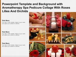 Template With Aromatherapy Spa Pedicure Collage With Roses Lilies And Orchids Ppt Powerpoint