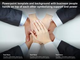 Template With Business People Hands On Top Of Each Other Symbolizing Support And Power