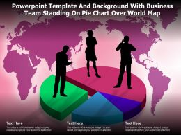 Template With Business Team Standing On Pie Chart Over World Map Ppt Powerpoint