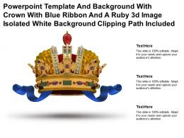Template With Crown With Blue Ribbon And A Ruby 3d Image Isolated White Clipping Path Included