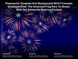 Template With Fireworks Displayed Over American Flag Dare To Dream With Our Fireworks America Festival