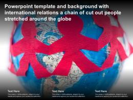 Template With International Relations A Chain Of Cut Out People Stretched Around The Globe