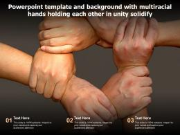Template With Multiracial Hands Holding Each Other In Unity Solidify Ppt Powerpoint