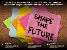 Template With Shape The Future Motivational Slogan Colorful Sticky Notes On Cork Bulletin Board