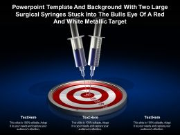 Template With Two Large Surgical Syringes Stuck Into The Bulls Eye Of A Red White Metallic Target
