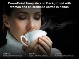Template With Woman And An Aromatic Coffee In Hands Ppt Powerpoint