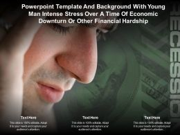 Template With Young Man Intense Stress Over A Time Of Economic Downturn Or Other Financial Hardship