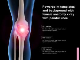 Templates And Background With Female Anatomy X Ray With Painful Knee Ppt Powerpoint