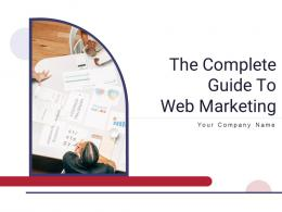 The Complete Guide To Web Marketing Powerpoint Presentation Slides