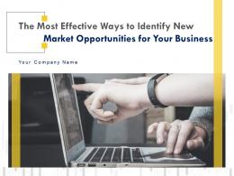 The Most Effective Ways To Identify New Market Opportunities For Your Business Complete Deck