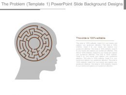 The Problem Template 1 Powerpoint Slide Background Designs