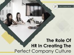 The Role Of HR In Creating The Perfect Company Culture Powerpoint Presentation Slides