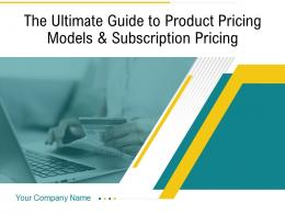 The Ultimate Guide To Product Pricing Models And Subscription Pricing Powerpoint Presentation Slides