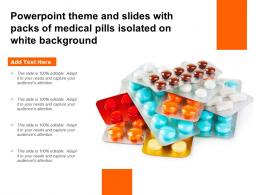 Theme And Slides With Packs Of Medical Pills Isolated On White Background Ppt Powerpoint