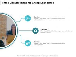 Three Circular Image For Cheap Loan Rates Infographic Template