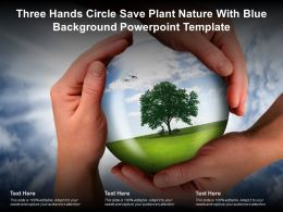 Three Hands Circle Save Plant Nature With Blue Background Powerpoint Template