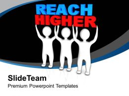 Three Men With Word Reach Higher Success Powerpoint Templates Ppt Themes And Graphics 0213
